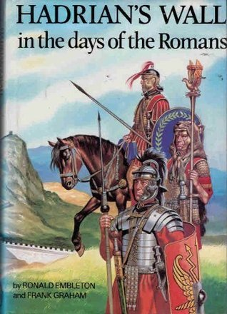 Hadrians Wall In The Days Of The Romans  by  Ronald Embleton