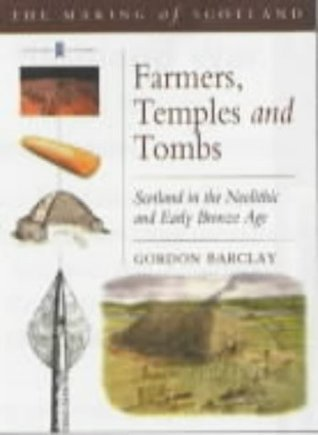 Farmers Temples and Tombs: Scotland in the Neolithic and Early Bronze Age  by  Gordon Barclay