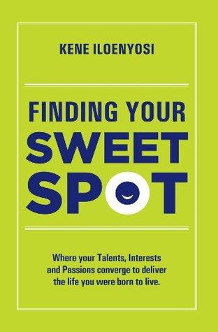finding your sweet spot Kene Iloenyosi  by  Kene Iloenyosi