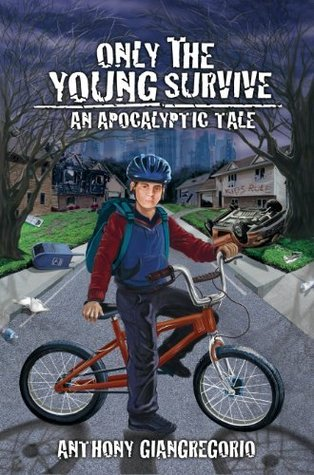 Only The Young Survive: An Apocalyptic Tale Anthony Giangregorio