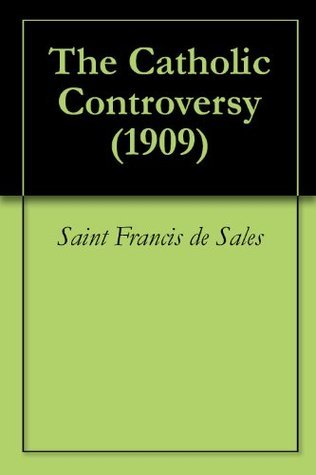 The Catholic Controversy (1909)  by  Francis de Sales