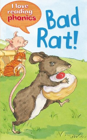 Bad Rat! (I Love Reading Phonics Level 1)  by  Isabel Crawford