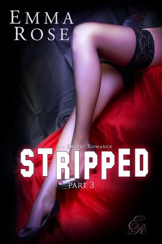 Stripped 3: An Erotic Romance  by  Emma  Rose