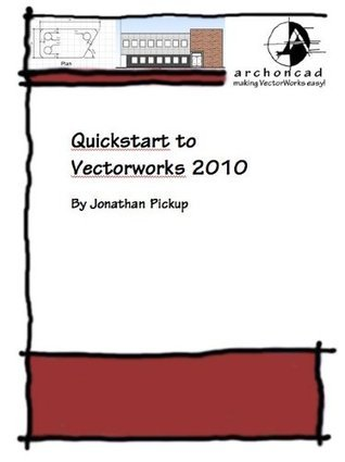 001 Quickstart Guide to Vectorworks 2010  by  Jonathan Pickup
