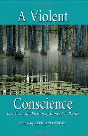 A Violent Conscience: Essays on the Fiction of James Lee Burke  by  Leonard Engel