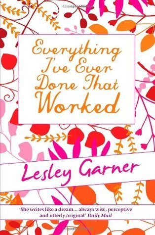 Everything Ive Ever Done That Worked Lesley Garner
