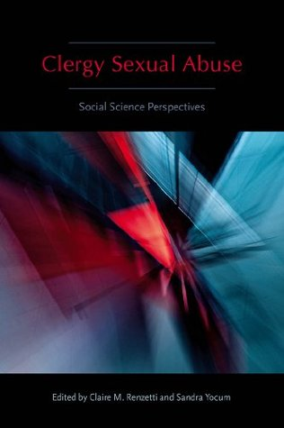 Clergy Sexual Abuse: Social Science Perspectives (Northeastern Series on Gender, Crime, and Law) Claire M. Renzetti