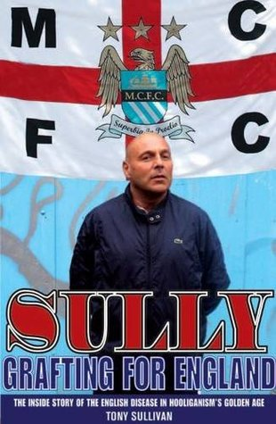 Sully: Grafting for England  by  Tony Sullivan