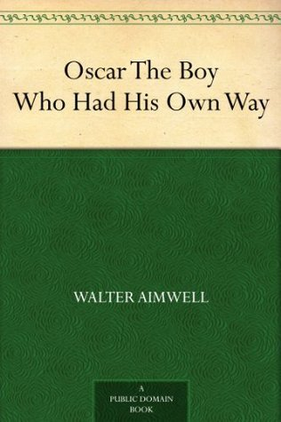Oscar The Boy Who Had His Own Way Walter Aimwell
