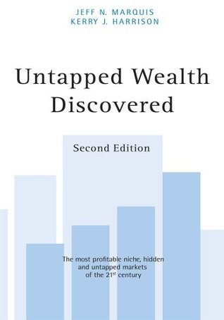 UNTAPPED WEALTH DISCOVERED: 2nd Edition Kerry J. Harrison