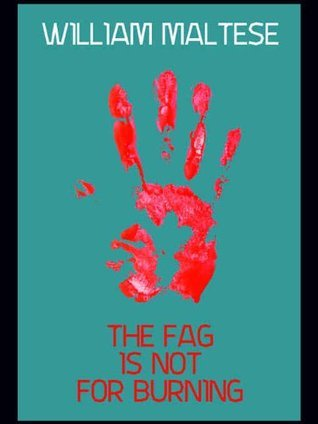 The Fag Is Not For Burning  by  William Maltese