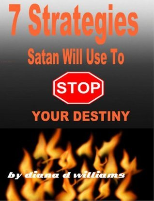 7 Strategies Satan Will Use To Stop Your Destiny Diana D. Williams