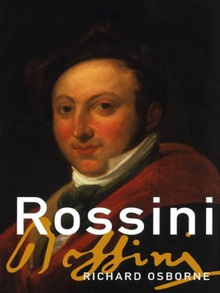 Rossini: His Life and Works (Master Musicians Series)  by  Richard Osborne