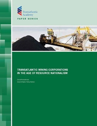 Transatlantic Mining Corporations in the Age of Resource Nationalism  by  David Humphreys