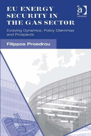 EU Energy Security in the Gas Sector  by  Filippos Proedrou