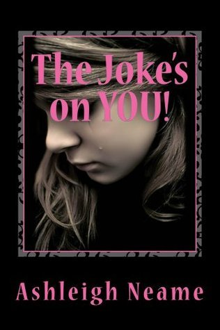 The Jokes on YOU!  by  Ashleigh Neame