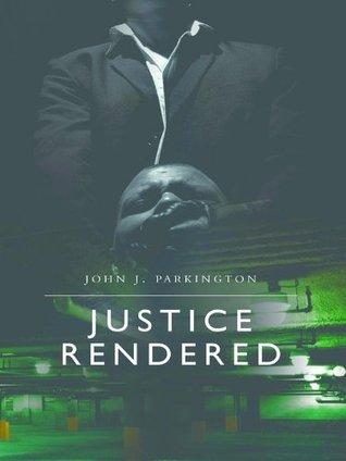 Justice Rendered (A Carrie Linden Novel)  by  John Parkington