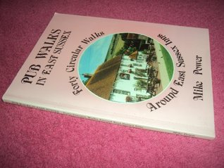 Pub Walks In East Sussex: Forty Circular Walks Around E.Sussex Inns Mike Power