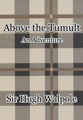 Above the Dark Tumult: An Adventure Hugh Walpole
