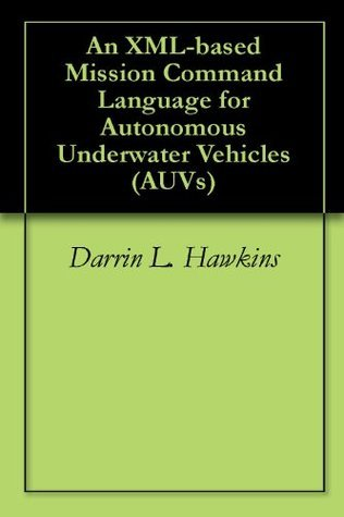 An XML-based Mission Command Language for Autonomous Underwater Vehicles Darrin L. Hawkins