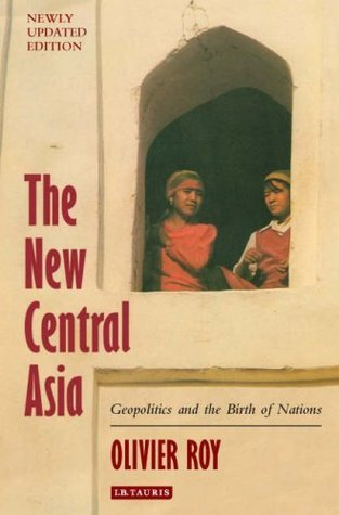 The New Central Asia: Geopolitics And The Creation Of Nations  by  Olivier Roy