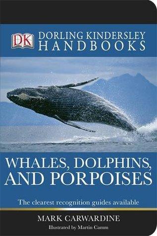 Whales, Dolphins And Porpoises (Dk Handbooks) Mark Carwardine