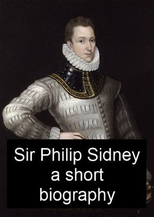 Sir Philip Sidney - A Short Biography  by  Sidney Lee