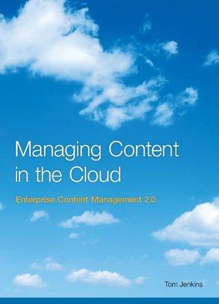 Managing Content in the Cloud - Enterprise Content Management 2.0 Tom Jenkins