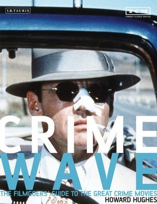 Crime Wave: The Filmgoers Guide to Great Crime Movies  by  Howard Hughes