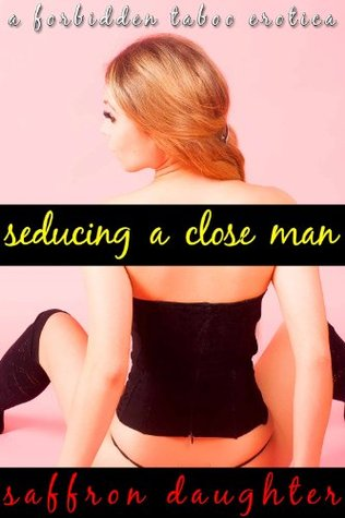 Seducing a Close Man  by  Saffron Daughter