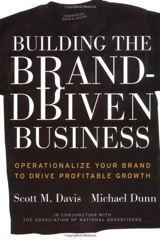 Building the Brand-Driven Business: Operationalize Your Brand to Drive Profitable Growth  by  Scott M. Davis