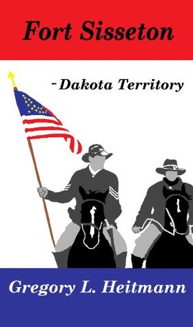 Fort Sisseton - Dakota Territory  by  Gregory L. Heitmann