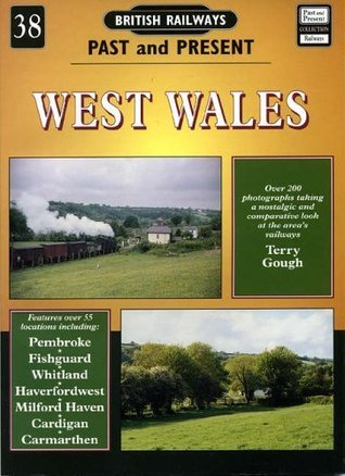West Wales (British Railways Past and Present, #38)  by  Terry Gough