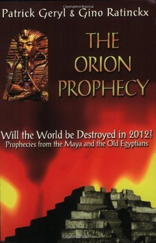 The Orion Prophecy: Will the World Be Destroyed in 2012 Patrick Geryl