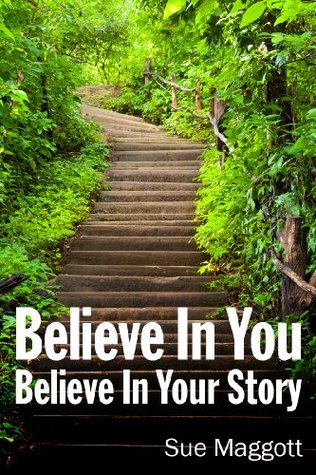 Believe in You. Believe in Your Story.  by  Sue Maggott