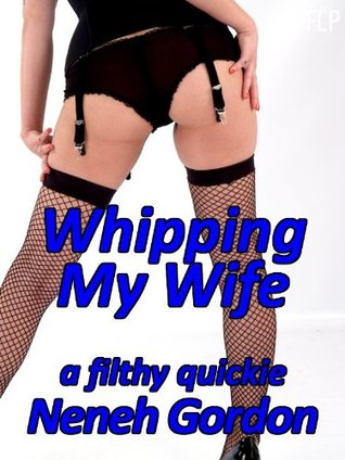 Whipping My Wife - a filthy quickie Neneh Gordon