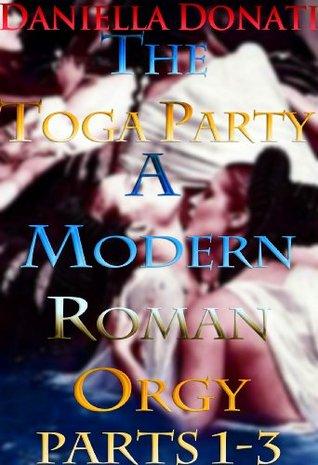The Toga Party - A Modern Roman Orgy Parts 1-3 Daniella Donati
