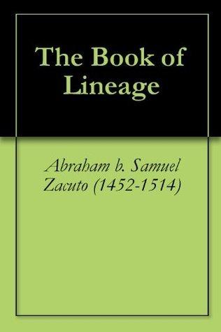 The Book of Lineage Abraham B. Samuel Zacuto (1452-1514)