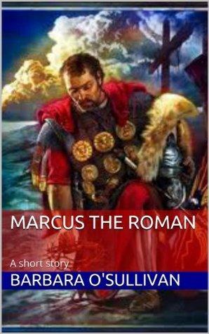 Marcus The Roman - short story  by  Barbara OSullivan