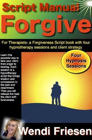 Forgiveness Therapy manual, learn hypnotherapy that you can use with your clients Wendi Friesen