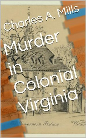 Murder in Colonial Virginia  by  Charles A. Mills