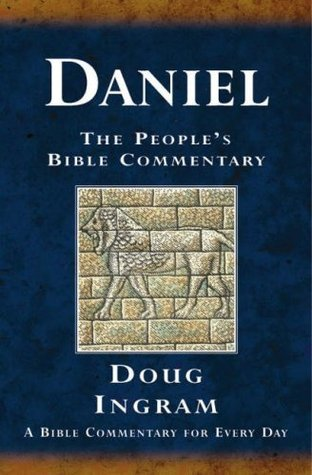 Daniel: A Bible Commentary for Every Day Douglas Ingram