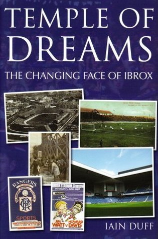 Temple Of Dreams: The Changing Face Of Ibrox Iain Duff