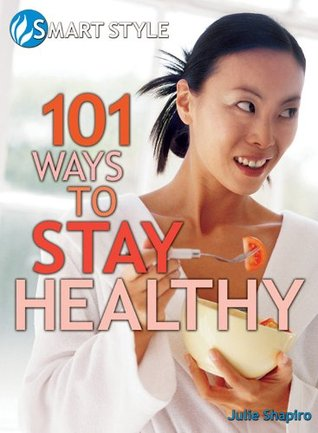 101 Ways to Stay Healthy Julie Shapiro