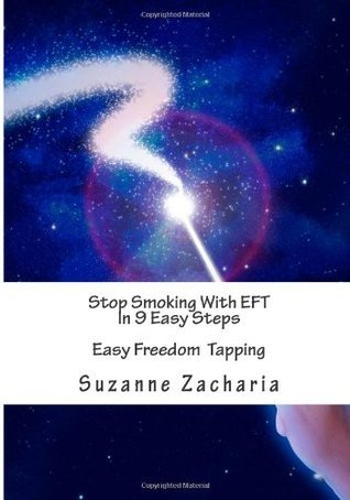 Stop Smoking With EFT In 9 Easy Steps: Easy Freedom Tapping  by  Suzanne Zacharia