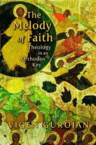 The Melody of Faith: Theology in an Orthodox Key  by  Vigen Guroian