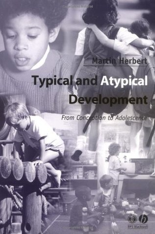 Typical and Atypical Development: From Conception to Adolescence Martin Herbert