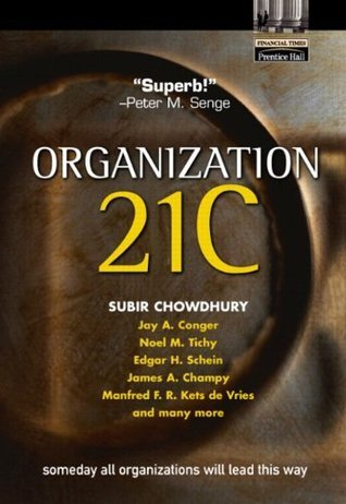 Organization 21C: Someday All Organizations Will Lead This Way  by  Subir Chowdhury
