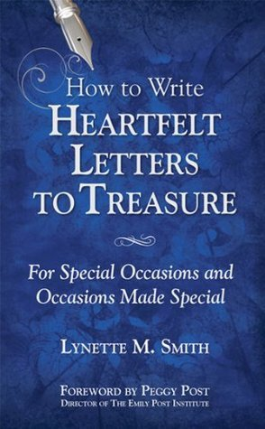 How to Write Heartfelt Letters to Treasure: For Special Occasions and   Occasions Made Special  by  Lynette M. Smith
