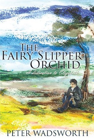The Fairy Slipper Orchid: A Dedication to Elizabeth  by  Peter Wadsworth